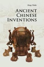 Ancient Chinese Inventions : Introductions to Chinese Culture - Yinke Deng
