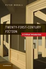 Twenty-First Century Fiction : A Critical Introduction - Peter Boxall