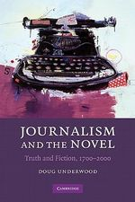 Journalism and the Novel : Truth and Fiction, 1700-2000 - Doug Underwood