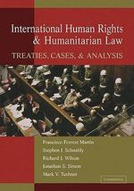 International Human Rights and Humanitarian Law : Treaties, Cases, and Analysis - Francisco Forrest Martin