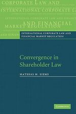Convergence in Shareholder Law : International Corporate Law and Financial Market Regulation - Mathias M. Siems