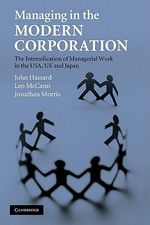 Managing in the Modern Corporation : The Intensification of Managerial Work in the USA, UK and Japan - John Hassard