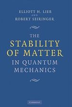 The Stability of Matter in Quantum Mechanics : Undercover with FBI Counterintelligence - Elliott H. Lieb