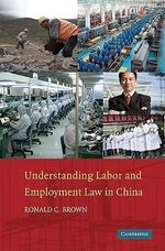 Understanding Labor and Employment Law in China : The Intermoutain West, 1860-1920 - Ronald C. Brown
