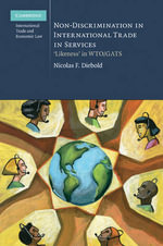Non-Discrimination in International Trade in Services : 'Likeness' in WTO/GATS - Nicolas F. Diebold