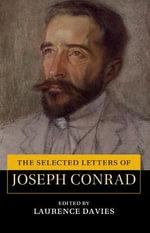 The Selected Letters of Joseph Conrad : The Cambridge Edition of the Letters of Joseph Conrad - Joseph Conrad
