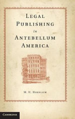 Legal Publishing in Antebellum America : Learning the Law in England and the United States ... - Michael H. Hoeflich