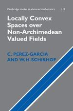 Locally Convex Spaces Over Non-archimedean Valued Fields : Cambridge Studies in Advanced Mathematics - C. Perez-Garcia