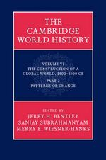 The Cambridge World History : Volume 6, the Construction of a Global World, 1400-1800 C.E. Part 2, Patterns of Change: Part 2