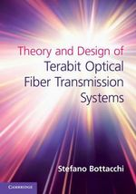 Theory and Design of Terabit Optical Fiber Transmission Systems - Stefano Bottacchi