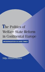 The Politics of Welfare State Reform in Continental Europe : Modernization in Hard Times - Silja Hausermann