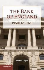 The Bank of England : 1950s to 1979 - Forrest Capie