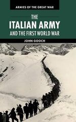 The Italian Army and the First World War - John Gooch