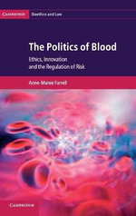 The Politics of Blood : Ethics, Innovation and the Regulation of Risk - Anne-Maree Farrell