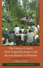 The Gacaca Courts, Post-genocide Justice and Reconciliation in Rwanda : Justice without Lawyers - Phil Clark