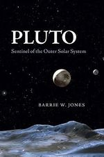 Pluto : Sentinel of the Outer Solar System - Barrie William Jones