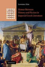 Homer Between History and Fiction in Imperial Greek Literature - Kim Lawrence