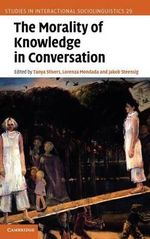 The Morality of Knowledge in Conversation : Studies in Interactional Sociolinguistics