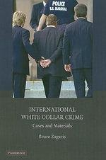 International White Collar Crime : Cases and Materials - Bruce Zagaris