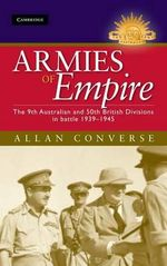 Armies of Empire : The 9th Australian and 50th British Divisions in Battle 1939-1945  : The Australian Army History Series - Allan Converse