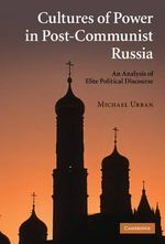 Cultures of Power in Post-Communist Russia : An Analysis of Elite Political Discourse - Michael Urban