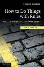 How to Do Things with Rules : A Primer of Interpretation - William Twining