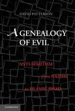 A Genealogy of Evil : Anti-Semitism from Nazism to Islamic Jihad - David Patterson