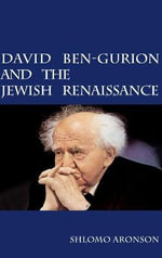 David Ben-Gurion and the Jewish Renaissance - Shlomo Aronson