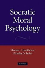 Socratic Moral Psychology : A Grammatical Study - Thomas C. Brickhouse