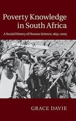 Poverty Knowledge in South Africa : A Social History of Human Science, 1855-2005 - Grace Davie