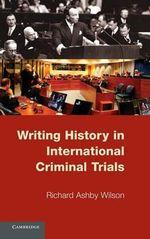 Writing History in International Criminal Trials : Judging History - Richard A. Wilson