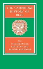 The Cambridge History of Iran : Seleucid, Parthian and Sasanian Periods v. 3