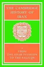 The Cambridge History of Iran : The Arab Invasion to the Saljuqs v. 4 - R. N. Frye