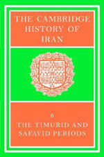 The Cambridge History of Iran : The Timurid and Safavid Periods v.6