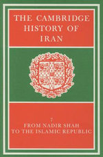 The Cambridge History of Iran : From Nadir Shah to the Islamic Republic v.7