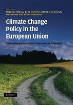 Climate Change Policy in the European Union : Confronting the Dilemmas of Mitigation and Adaptation