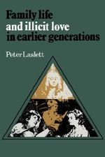 Family Life and Illicit Love in Earlier Generations : Essays in Historical Sociology - Peter Laslett