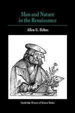 Man and Nature in the Renaissance : Cambridge Studies in the History of Science - Allen George Debus
