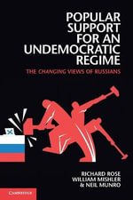 Popular Support for an Undemocratic Regime : The Changing Views of Russians - Richard Rose