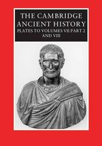 Cambridge Ancient History : Plates to Vol Vii, Part 2 and Plates to Vol VIII - Christopher Smith