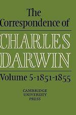 The Correspondence of Charles Darwin : Volume 5, 1851-1855: 1851-55 v. 5 - Charles Darwin