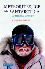 Meteorites, Ice, and Antarctica : A Personal Account - William A. Cassidy