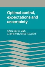 Optimal Control, Expectations and Uncertainty - Sean Holly