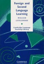 Foreign and Second Language Learning : Language Acquisition Research and Its Implications for the Classroom - William Littlewood
