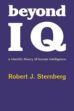 Beyond IQ : A Triarchic Theory of Human Intelligence - Robert J. Sternberg