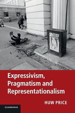 Expressivism, Pragmatism and Representationalism : A Guide - Huw Price