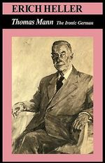 Thomas Mann : The Ironic German - Erich Heller