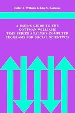 A User's Guide to the Gottman-Williams Time-Series Analysis Computer Programs for Social Scientists - Esther A. Williams