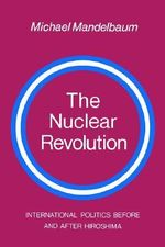 The Nuclear Revolution : International politics Before and after Hiroshima - Michael Mandelbaum