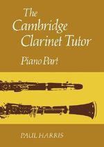 The Cambridge Clarinet Tutor : Piano Part - Paul Harris